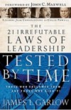 The 21 Irrefutable Laws of Leadership-Tested By Time